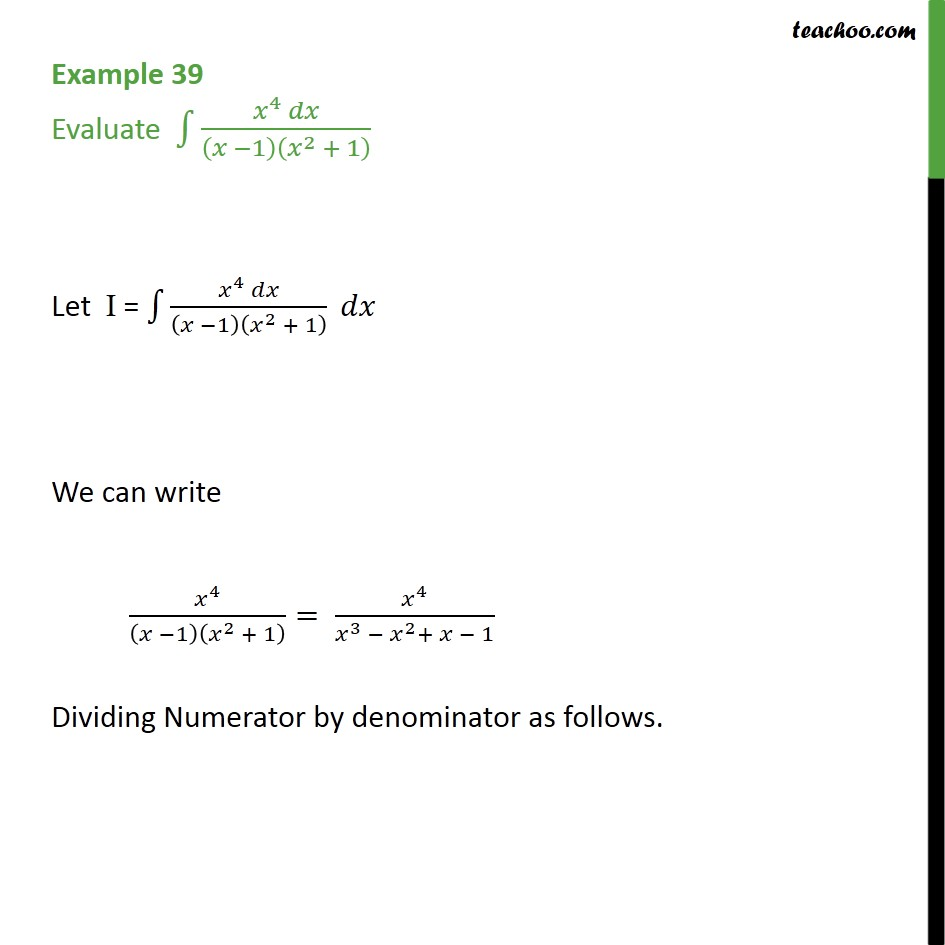 Example 39 - Evaluate integral x4 dx / (x - 1) (x2 + 1) - Integration by partial fraction - Type 5