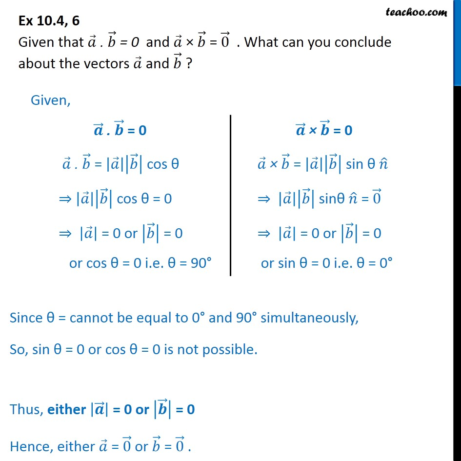 Ex 10.4, 6 - Given that a.b = 0, a x b = 0. What is a and b - Vector product - Solving