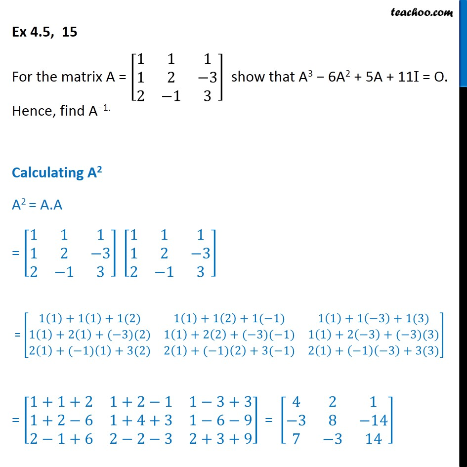 Ex 4.5, 15 - Show that A3 - 6A2 + 5A + 11I = O, hence find A-1 - Finding inverse when Equation of matrice given
